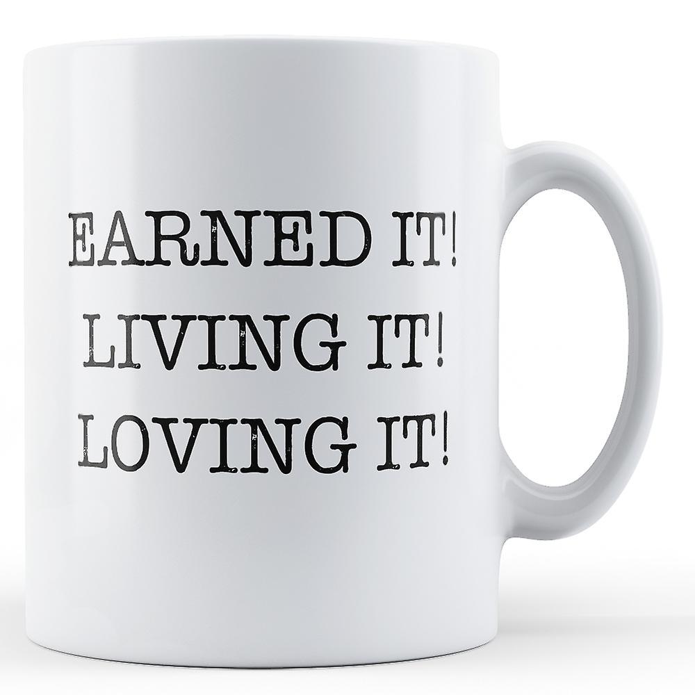 Earned It Living It Loving It - Printed Mug