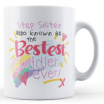 Step Sister Also Known As The Bestest Cuddler Ever! - Printed Mug