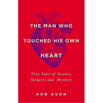 The Man Who Touched His Own Heart - True Tales of Science - Surgery -