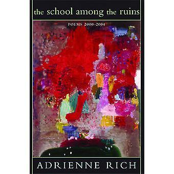 Skolen blant ruinene - dikt for 2000-2004 av Adrienne rike - 978039