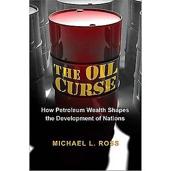 The Oil Curse - How Petroleum Wealth Shapes the Development of Nations
