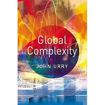 Global Complexity by John Urry - 9780745628189 Book