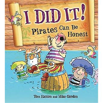 I Did it! - Pirates Can be Honest by Tom Easton - Mike Gordon - 978075