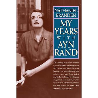 My Years with Ayn Rand - The Truth Behind the Myths by Nathaniel Brand