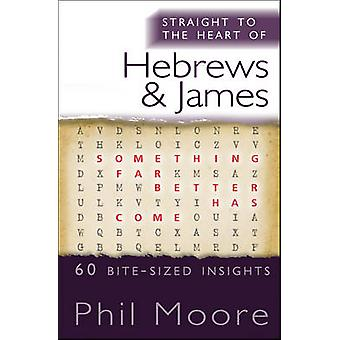 Straight to the Heart of Hebrews and James - 60 Bite-Sized Insights by