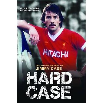 Hard Case - The Autobiography of Jimmy Case by Jimmy Case - Kevin Keeg