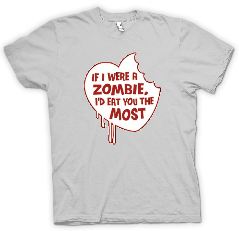 Mens T-shirt - If I Were A Zombie I'd Eat You The Most