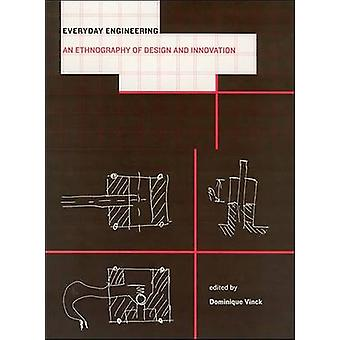 Everyday Engineering - An Ethnography of Design and Innovation by Domi