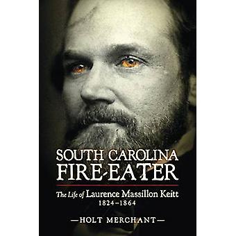 South Carolina Fire-Eater - The Life of Laurence Massillon Keitt - 182