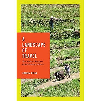 A Landscape of Travel: The Work of Tourism in Rural Ethnic China (Studies on Ethnic Groups in China)