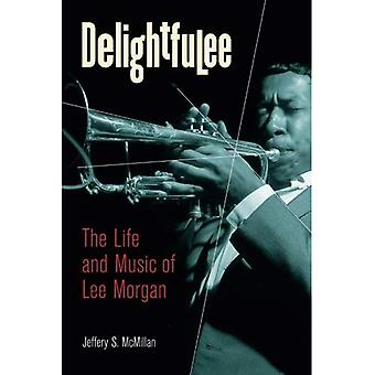 Delightfulee: The Life and Music of Lee Morgan (Jazz Perspectives)
