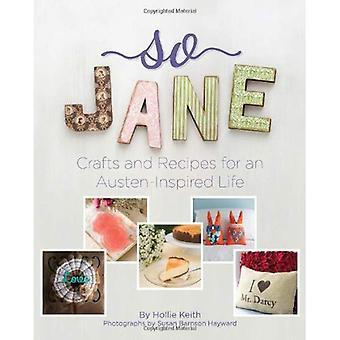 Alors Jane!: artisanat et recettes pour un Austen inspirent de la vie