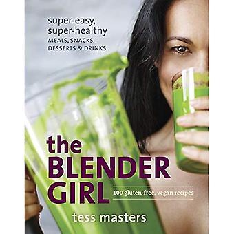 La fille de Blender: Repas super faciles, super saines, collations, Desserts et boissons-100 sans Gluten, Raw et Vegan...