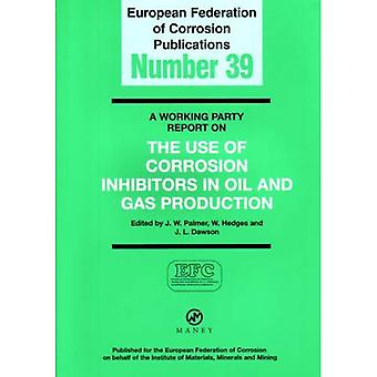 A Working Party Report on the Use of Corrosion Inhibitors in Oil and Gas Production (European Federation of Corrosion...