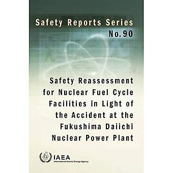 Safety Reassessment for Nuclear Fuel Cycle Facilities in Light of the� Accident at the Fukushima Daiichi Nuclear Power Plant� (Safety Reports Series)