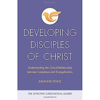 Developing Disciples of Christ: Understanding the Critical Relationship Between Catechesis and Evangelization (Effective Catechetical Leader)