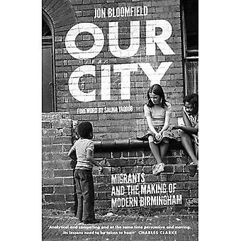 Our City: Migrants and the� Making of Modern Birmingham