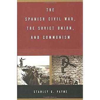 The Spanish Civil War the Soviet Union and Communism by Payne & Stanley G.