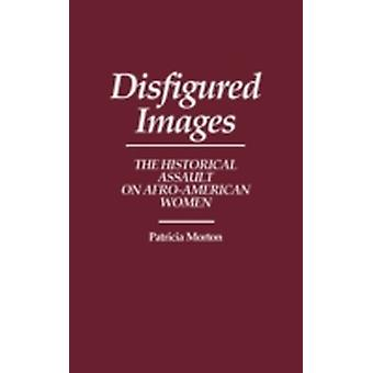 Disfigured Images The Historical Assault on AfroAmerican Women by Morton & Patricia