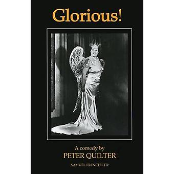 Glorious  A comedy by Quilter & Peter