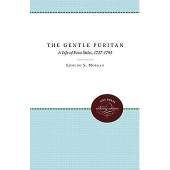 The Gentle Puritan A Life of Ezra Stiles 17271795 by Morgan & Edmund S.