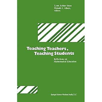 Teaching Teachers Teaching Students Reflections on Mathematical Education by Steen
