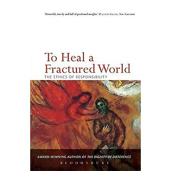 To Heal a Fractured World The Ethics of Responsibility by Sacks & Jonathan