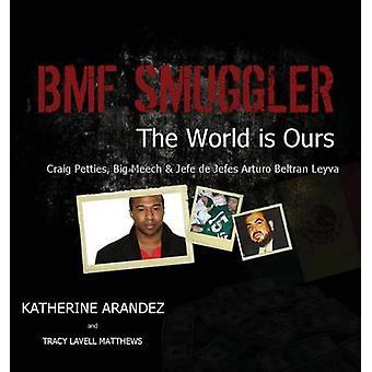 Bmf Smuggler the World Is Ours Craig Petties Big Meech  Jefe de Jefes Arturo Beltran Leyva by Arandez & Katherine