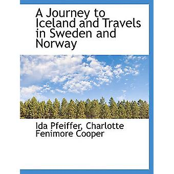 A Journey to Iceland and Travels in Sweden and Norway by Pfeiffer & Ida