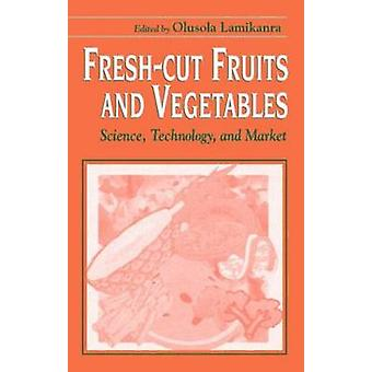 FreshCut Fruits and Vegetables Science Technology and Market by Lamikanra & Olusola