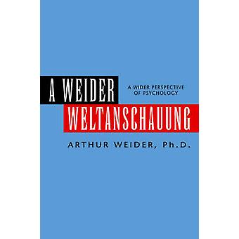 A Weider Weltanschauung by Weider & Arthur Ph. D.