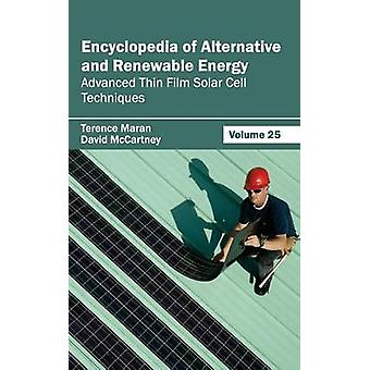 Encyclopedia of Alternative and Renewable Energy Volume 25 Advanced Thin Film Solar Cell Techniques by Maran & Terence
