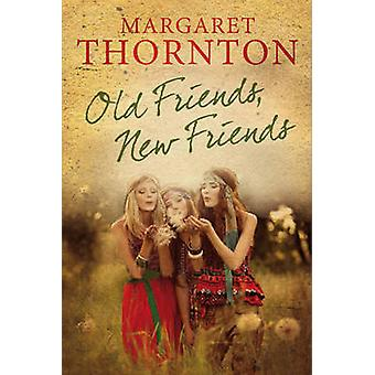 Old Friends New Friends An English family saga by Thornton & Margaret