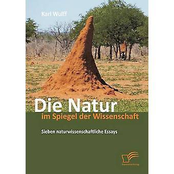 Die Natur Im Spiegel Der Wissenschaft Sieben Naturwissenschaftliche Essays by Wulff & Karl