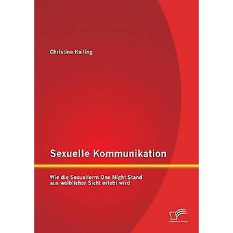 Sexuelle Kommunikation Wie sterben Sexualform One Night Stand aus weiblichem Sicht Niederschlag Wird durch Kailing & Christine