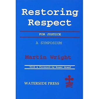 Restoring Respect for Justice - A Symposium by Martin Wright - 9781872