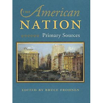 American Nation - Primary Sources by Bruce Frohnen - 9780865977303 Book