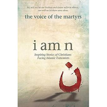 I Am N - Inspiring Stories of Christians Facing Islamic Extremists by