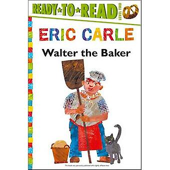 Walter the Baker by Eric Carle - Eric Carle - 9781481409179 Book