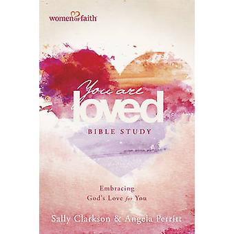 You Are Loved Bible Study - Embracing God's Love for You by Angela Per