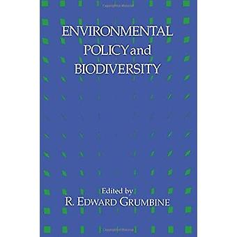 Environmental Policy and Biodiversity by R. Edward Grumbine - 9781559