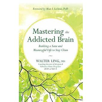 Mastering the Addicted Brain by Walter Ling - 9781608685004 Book