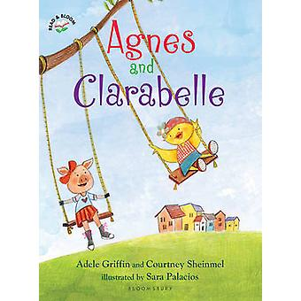 Agnes and Clarabelle by Adele Griffin - Courtney Sheinmel - Sara Pala
