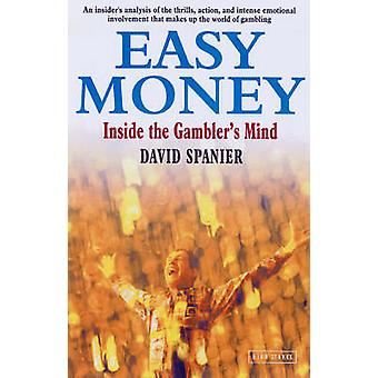 Easy Money - Inside the Gambler's Mind (New edition) by David Spanier