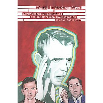 Caught in the Crossfire - Kerry Thornley - Oswald and Garrison's JFK I