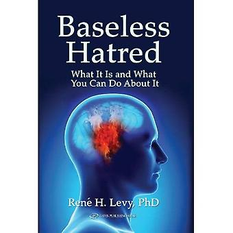 Baseless Hatred: What It Is and What You Can Do about It