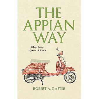 A Via Ápia - fantasma Road - rainha das estradas por Robert A. Kaster - 978