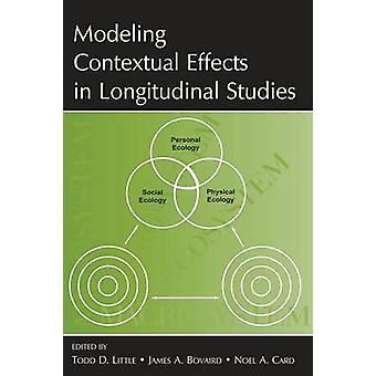 Modeling Contextual Effects in Longitudinal Studies by Todd D. Little & James A. Bovaird & Noel A. Card
