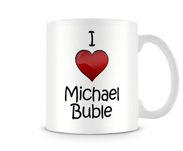 I Love Michael Buble Printed Mug
