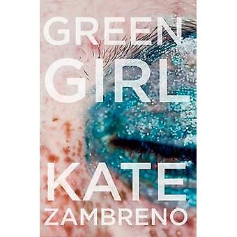 Green Girl - A Novel by Kate Zambreno - 9780062322838 Book